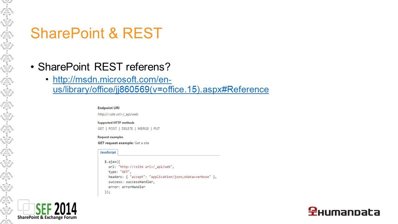 SharePoint & REST SharePoint REST referens? http://msdn.microsoft.com/en- us/library/office/jj860569(v=office.15).aspx#Referencehttp://msdn.microsoft.
