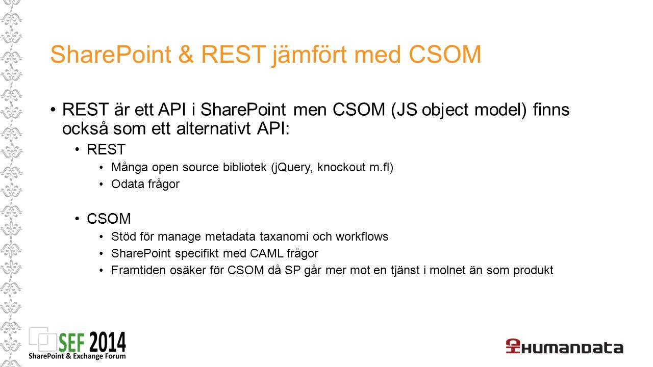 SharePoint & REST jämfört med CSOM REST är ett API i SharePoint men CSOM (JS object model) finns också som ett alternativt API: REST Många open source