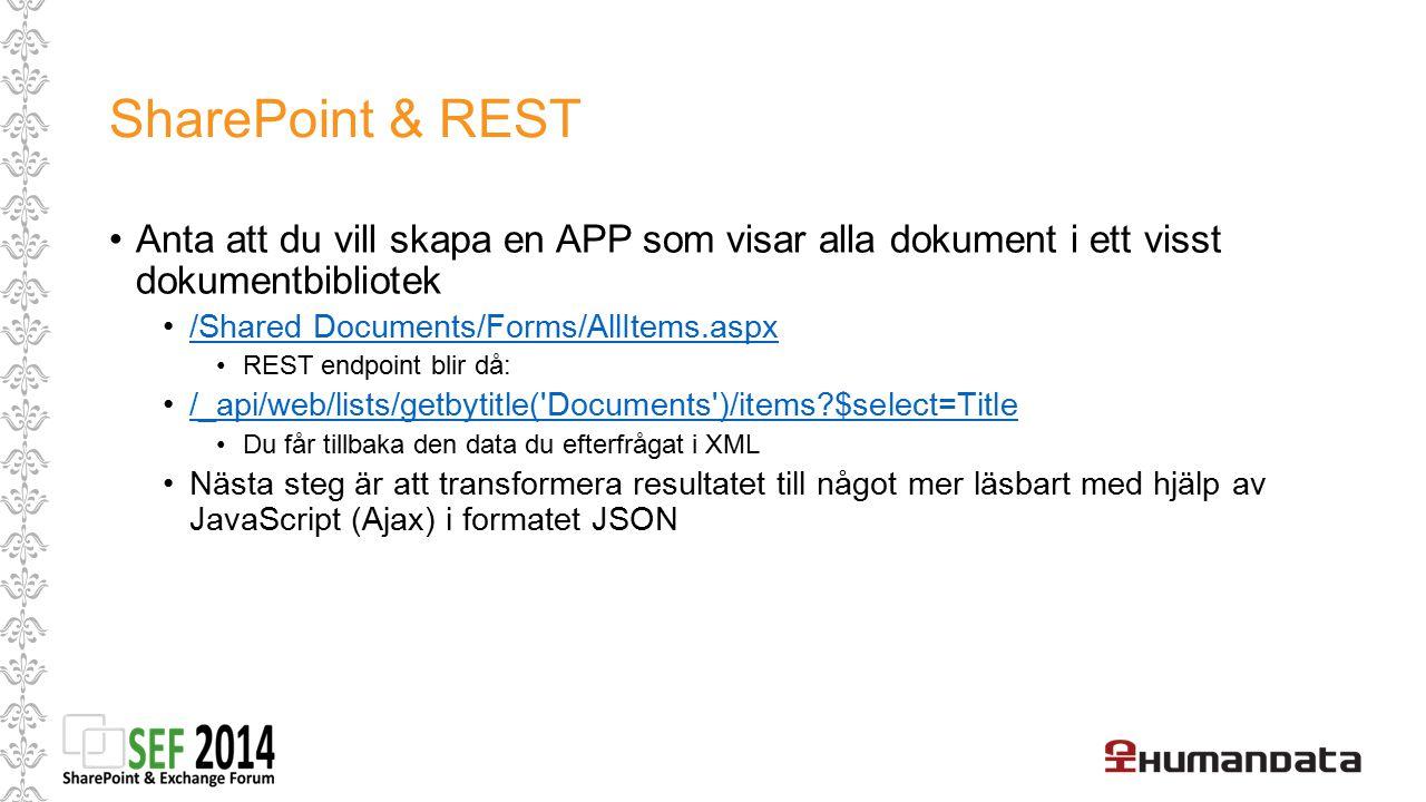 SharePoint & REST Anta att du vill skapa en APP som visar alla dokument i ett visst dokumentbibliotek /Shared Documents/Forms/AllItems.aspx REST endpo
