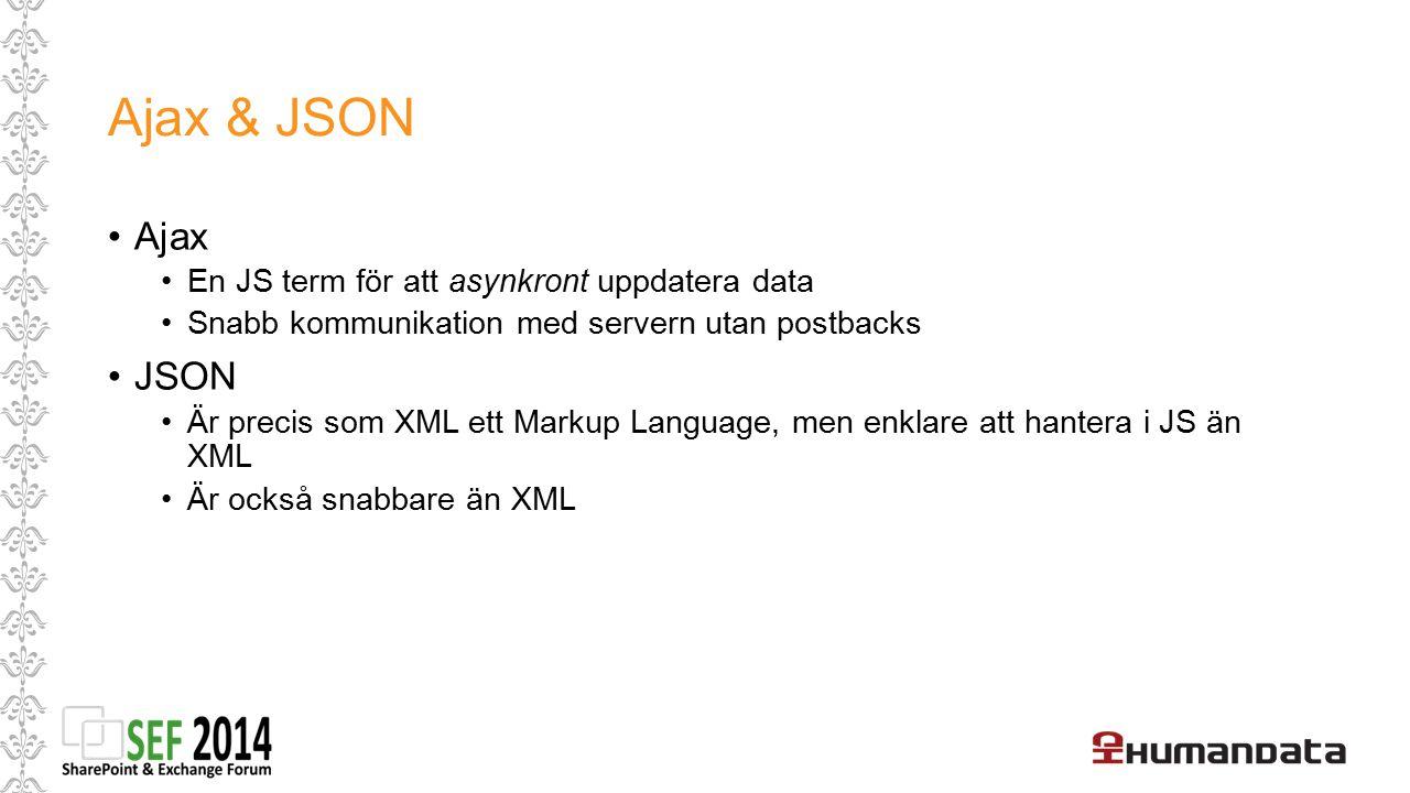 Ajax & JSON Ajax En JS term för att asynkront uppdatera data Snabb kommunikation med servern utan postbacks JSON Är precis som XML ett Markup Language