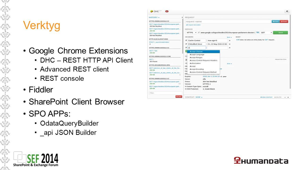 Verktyg Google Chrome Extensions DHC – REST HTTP API Client Advanced REST client REST console Fiddler SharePoint Client Browser SPO APPs: OdataQueryBu