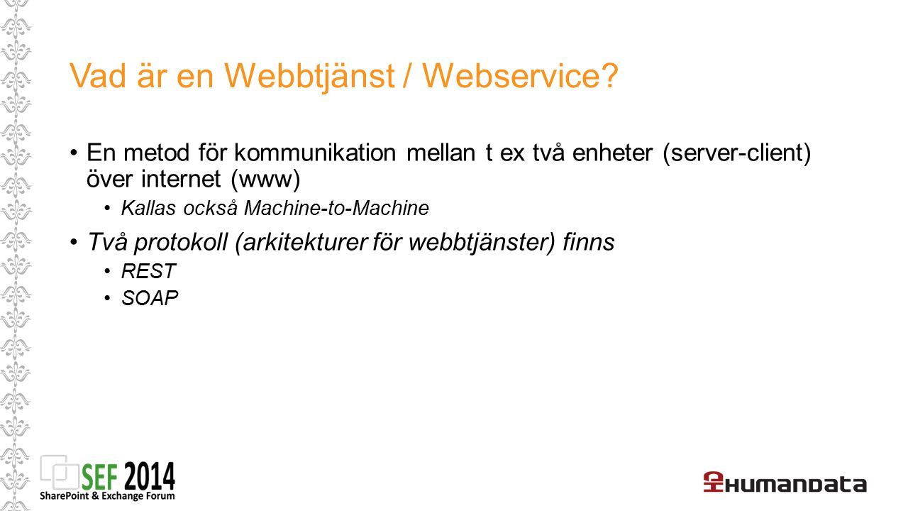Vad är en Webbtjänst / Webservice? En metod för kommunikation mellan t ex två enheter (server-client) över internet (www) Kallas också Machine-to-Mach