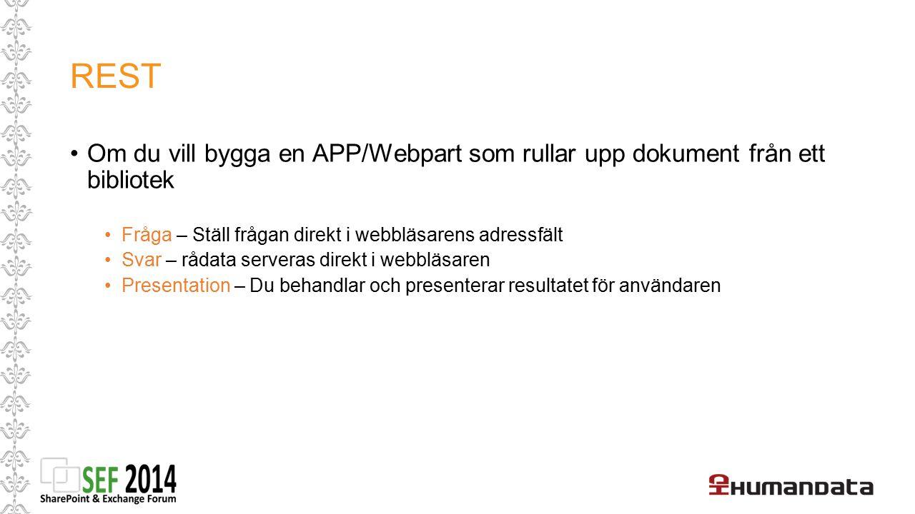 REST Om du vill bygga en APP/Webpart som rullar upp dokument från ett bibliotek Fråga – Ställ frågan direkt i webbläsarens adressfält Svar – rådata se