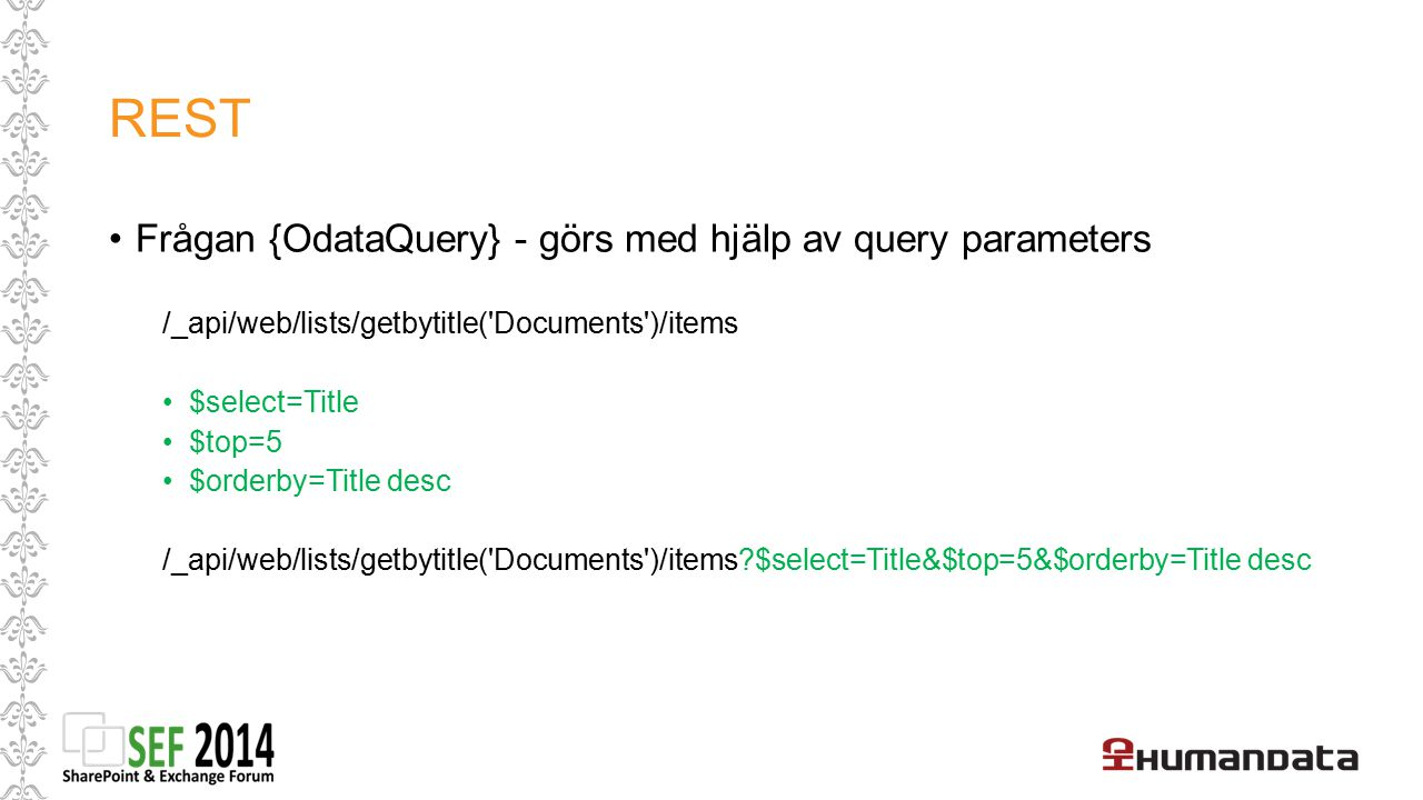 REST Frågan {OdataQuery} - görs med hjälp av query parameters /_api/web/lists/getbytitle('Documents')/items $select=Title $top=5 $orderby=Title desc /