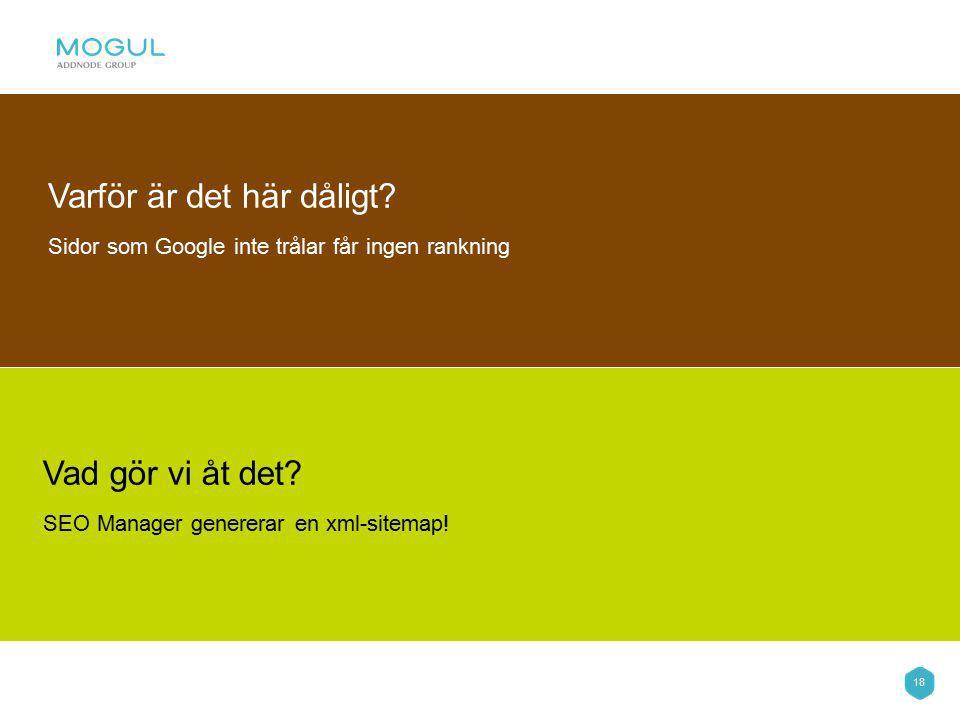 18 Varför är det här dåligt. Sidor som Google inte trålar får ingen rankning Vad gör vi åt det.