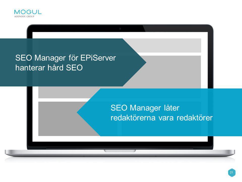21 SEO Manager för EPiServer hanterar hård SEO SEO Manager låter redaktörerna vara redaktörer