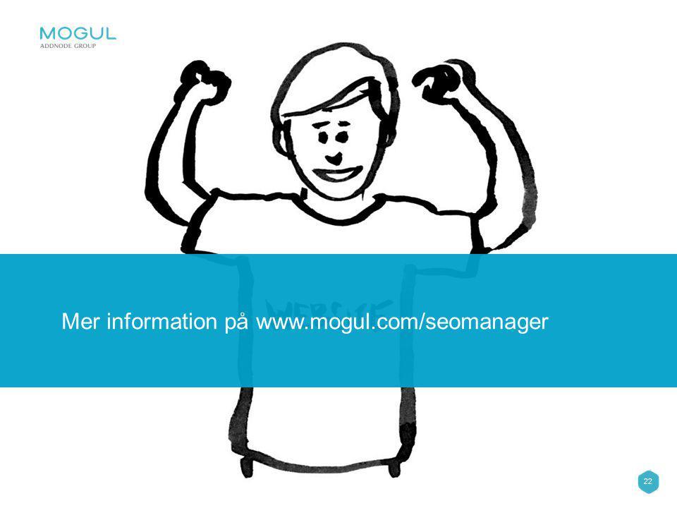 22 Mer information på www.mogul.com/seomanager
