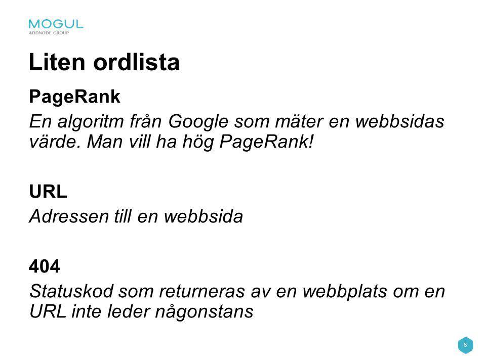 6 Liten ordlista PageRank En algoritm från Google som mäter en webbsidas värde.