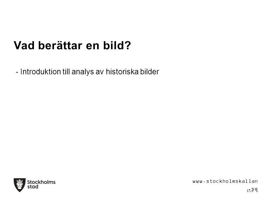 - Introduktion till analys av historiska bilder Vad berättar en bild www.stockholmskallan.se Sid 1
