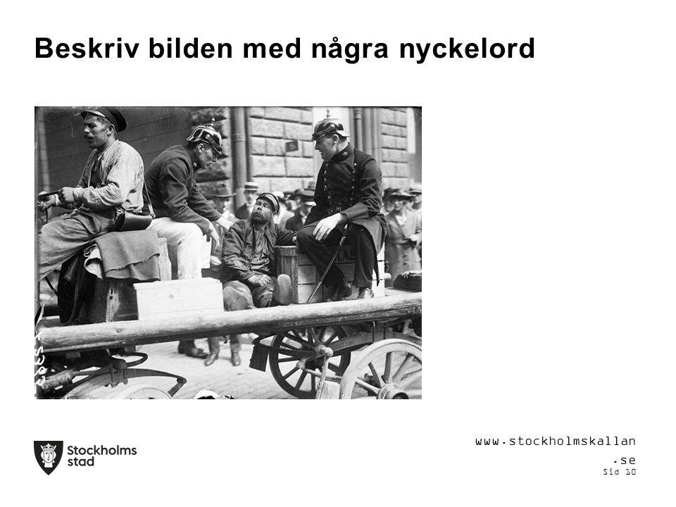Beskriv bilden med några nyckelord www.stockholmskallan.se Sid 10