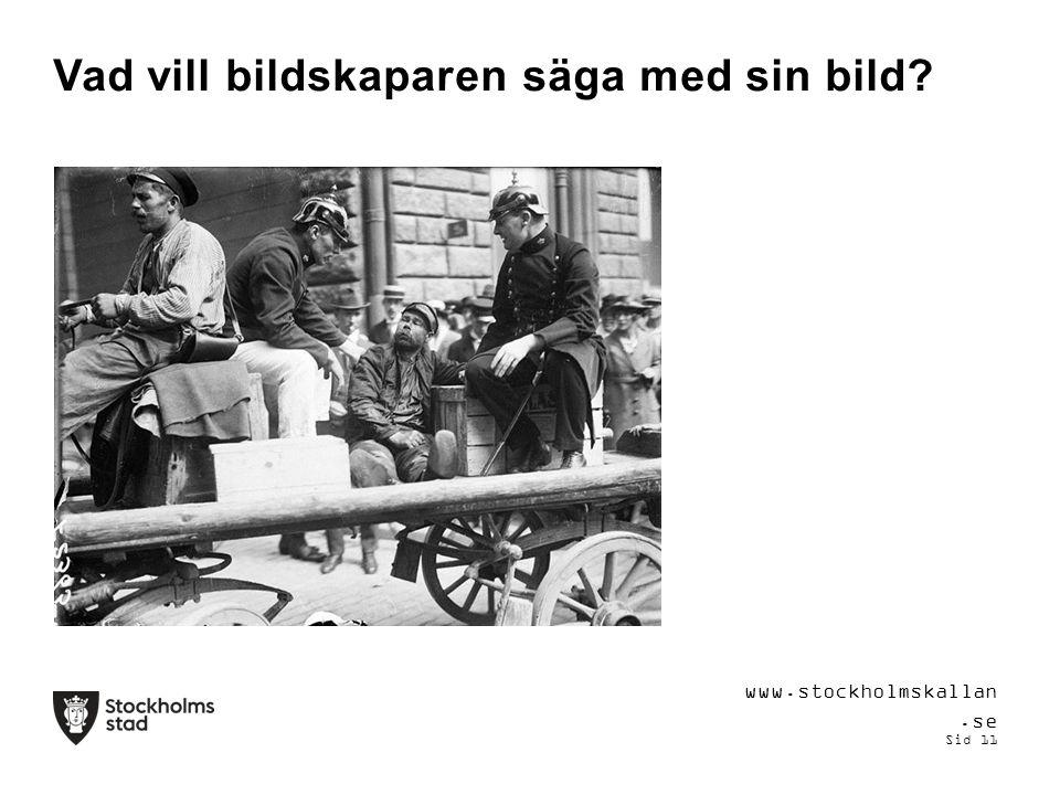 Vad vill bildskaparen säga med sin bild www.stockholmskallan.se Sid 11