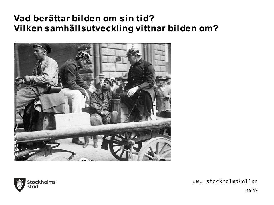 Vad berättar bilden om sin tid? Vilken samhällsutveckling vittnar bilden om? www.stockholmskallan.se Sid 12