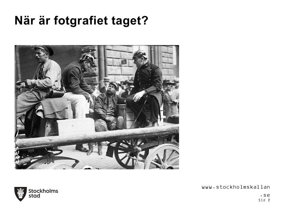 När är fotgrafiet taget www.stockholmskallan.se Sid 2
