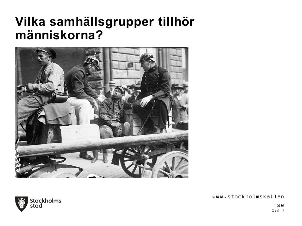 Vilka samhällsgrupper tillhör människorna www.stockholmskallan.se Sid 7