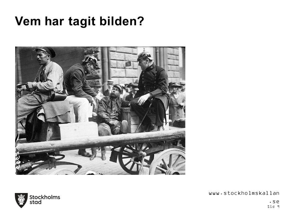 Vem har tagit bilden www.stockholmskallan.se Sid 9