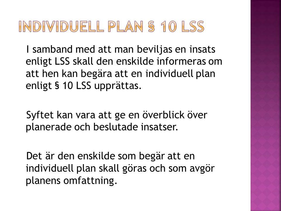 I samband med att man beviljas en insats enligt LSS skall den enskilde informeras om att hen kan begära att en individuell plan enligt § 10 LSS upprättas.
