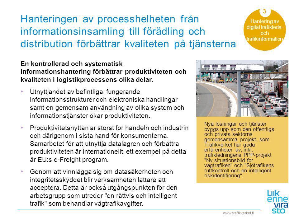 www.trafikverket.fi Hanteringen av processhelheten från informationsinsamling till förädling och distribution förbättrar kvaliteten på tjänsterna Hantering av digital trafikleds- och trafikinformation En kontrollerad och systematisk informationshantering förbättrar produktiviteten och kvaliteten i logistikprocessens olika delar.