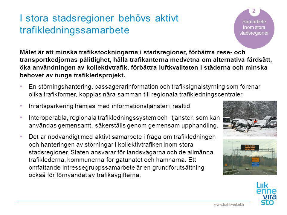 www.trafikverket.fi I stora stadsregioner behövs aktivt trafikledningssamarbete Samarbete inom stora stadsregioner Målet är att minska trafikstockningarna i stadsregioner, förbättra rese- och transportkedjornas pålitlighet, hålla trafikanterna medvetna om alternativa färdsätt, öka användningen av kollektivtrafik, förbättra luftkvaliteten i städerna och minska behovet av tunga trafikledsprojekt.