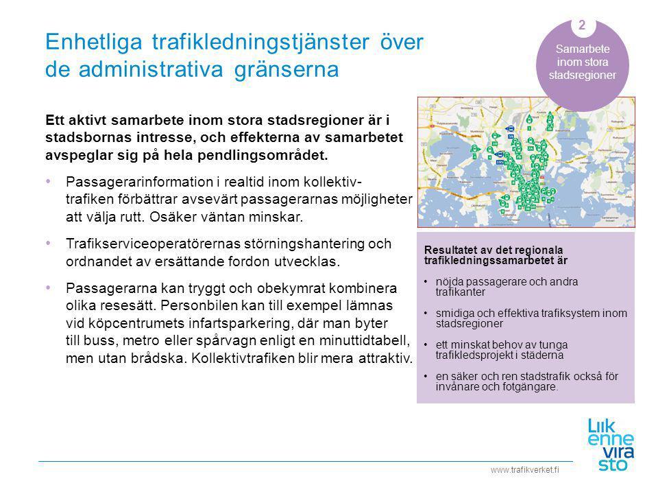 www.trafikverket.fi Enhetliga trafikledningstjänster över de administrativa gränserna Samarbete inom stora stadsregioner Ett aktivt samarbete inom stora stadsregioner är i stadsbornas intresse, och effekterna av samarbetet avspeglar sig på hela pendlingsområdet.