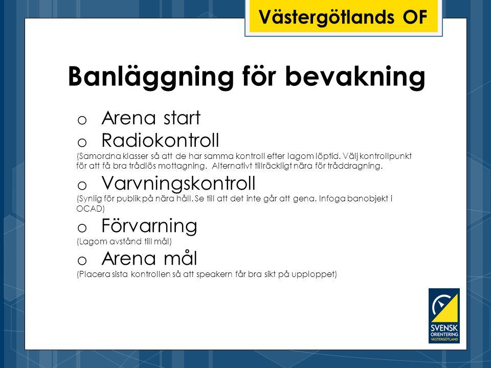 Västergötlands OF Banläggning för bevakning o Arena start o Radiokontroll (Samordna klasser så att de har samma kontroll efter lagom löptid.
