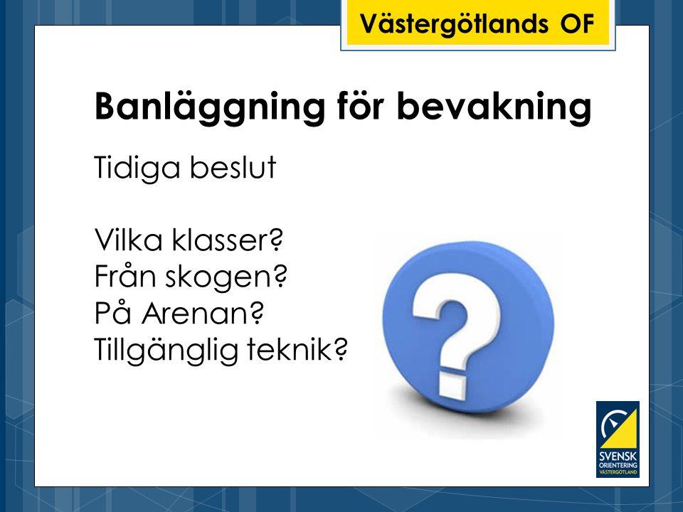 Västergötlands OF Banläggning för bevakning Tidiga beslut Vilka klasser.