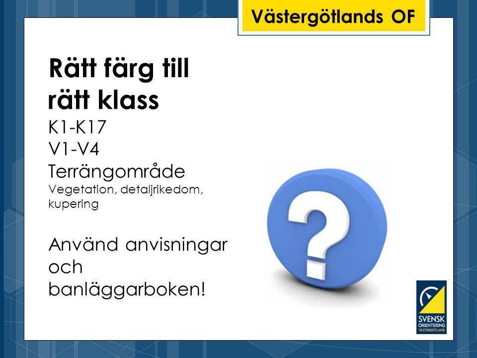 Västergötlands OF Rätt färg till rätt klass K1-K17 V1-V4 Terrängområde Vegetation, detaljrikedom, kupering Använd anvisningar och banläggarboken!