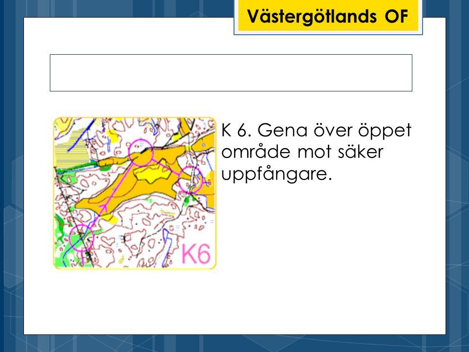 Västergötlands OF K 6. Gena över öppet område mot säker uppfångare.