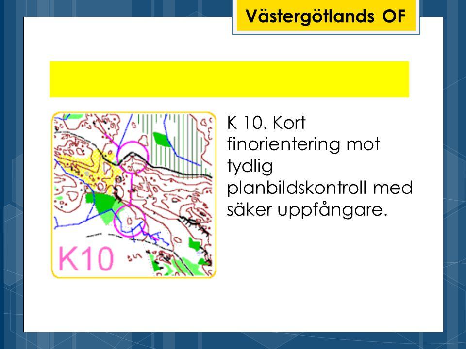 Västergötlands OF K 10. Kort finorientering mot tydlig planbildskontroll med säker uppfångare.