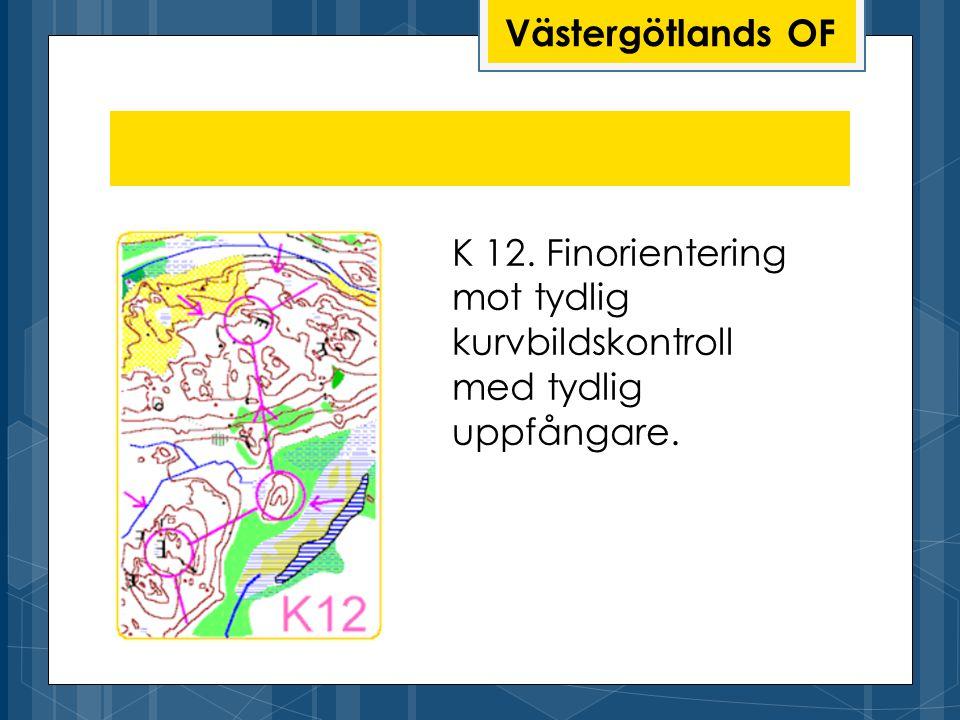 Västergötlands OF K 12. Finorientering mot tydlig kurvbildskontroll med tydlig uppfångare.