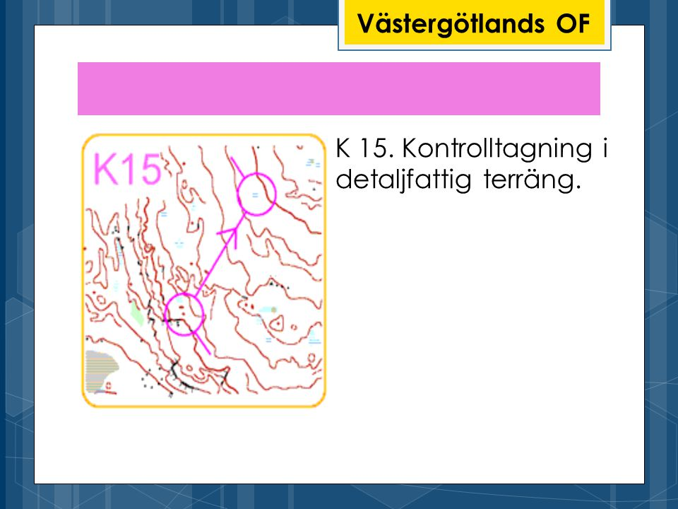 Västergötlands OF K 15. Kontrolltagning i detaljfattig terräng.