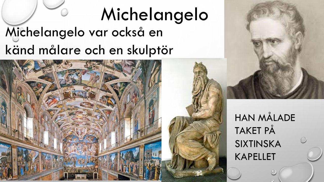 Michelangelo Michelangelo var också en känd målare och en skulptör HAN MÅLADE TAKET PÅ SIXTINSKA KAPELLET