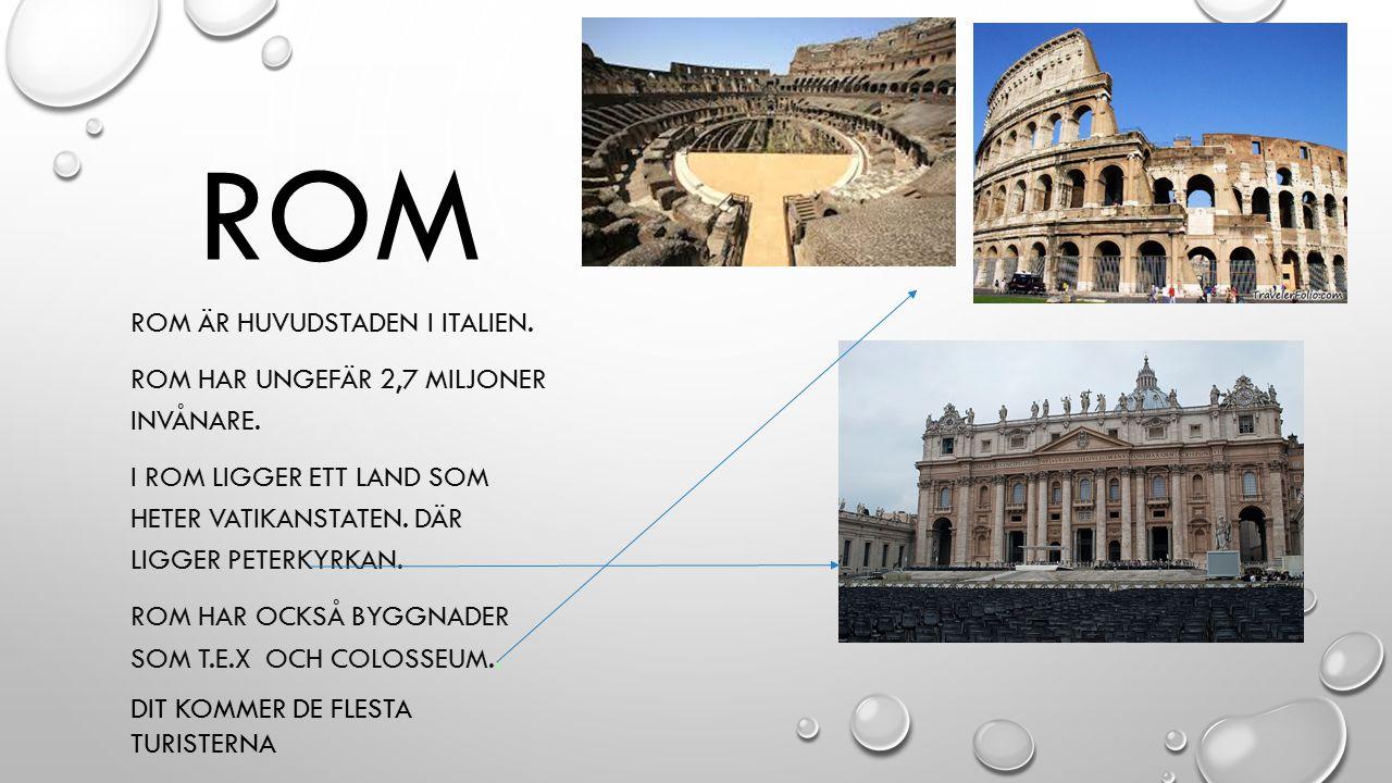 ROM ROM ÄR HUVUDSTADEN I ITALIEN. ROM HAR UNGEFÄR 2,7 MILJONER INVÅNARE. I ROM LIGGER ETT LAND SOM HETER VATIKANSTATEN. DÄR LIGGER PETERKYRKAN. ROM HA
