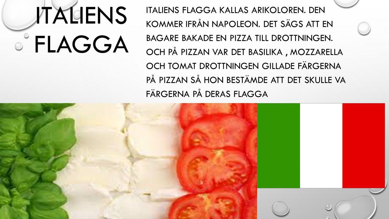 ITALIENS FLAGGA ITALIENS FLAGGA KALLAS ARIKOLOREN. DEN KOMMER IFRÅN NAPOLEON. DET SÄGS ATT EN BAGARE BAKADE EN PIZZA TILL DROTTNINGEN. OCH PÅ PIZZAN V
