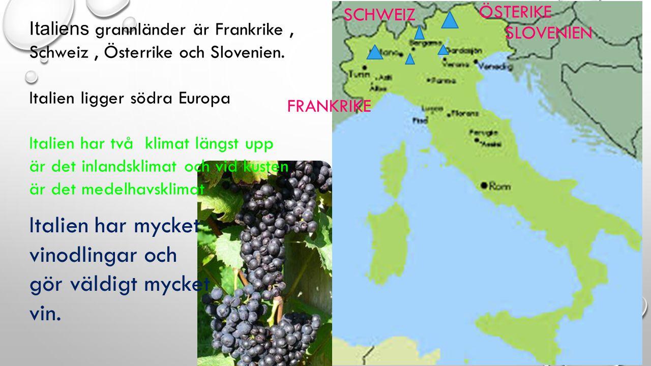 SCHWEIZ FRANKRIKE ÖSTERIKE SLOVENIEN Italiens grannländer är Frankrike, Schweiz, Österrike och Slovenien. Italien ligger södra Europa Italien har två