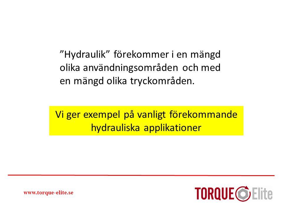 """""""Hydraulik"""" förekommer i en mängd olika användningsområden och med en mängd olika tryckområden. www.torque-elite.se Vi ger exempel på vanligt förekomm"""