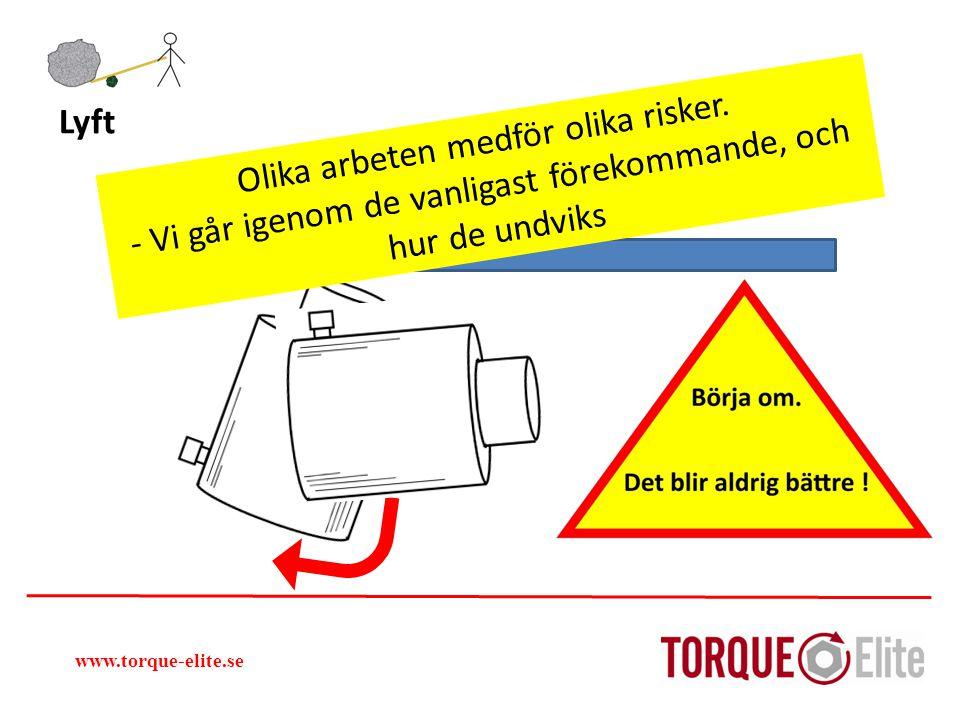 www.torque-elite.se Lyft Olika arbeten medför olika risker. - Vi går igenom de vanligast förekommande, och hur de undviks