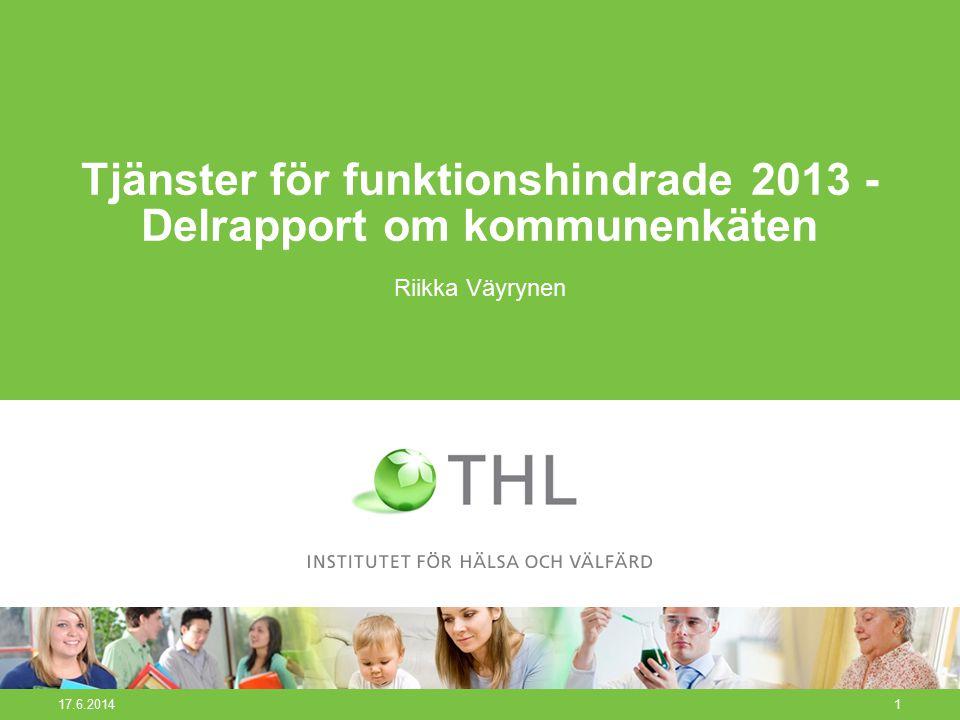 17.6.20141 Tjänster för funktionshindrade 2013 - Delrapport om kommunenkäten Riikka Väyrynen