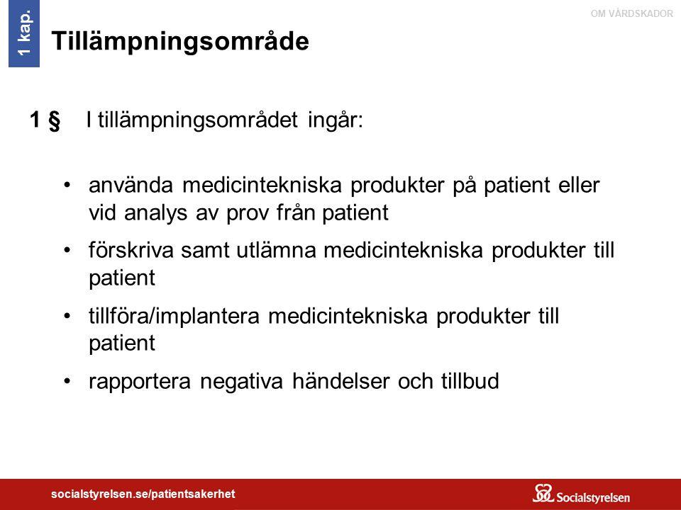 OM VÅRDSKADOR socialstyrelsen.se/patientsakerhet Tillämpningsområde 1 § I tillämpningsområdet ingår: använda medicintekniska produkter på patient elle
