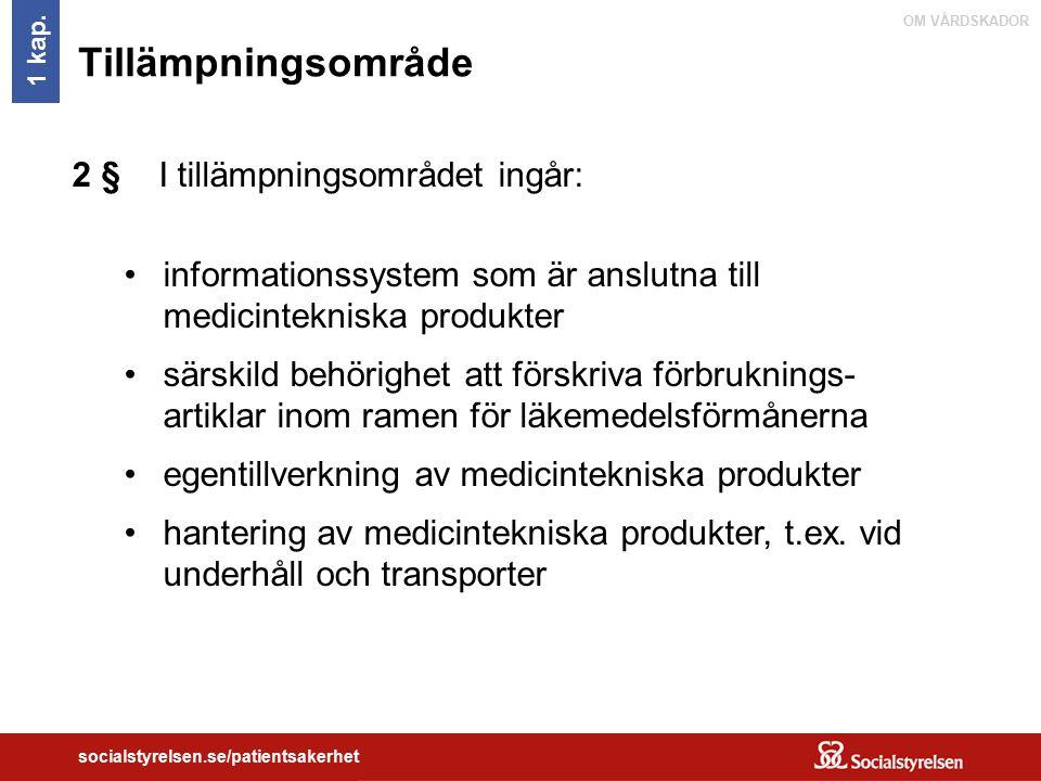 OM VÅRDSKADOR socialstyrelsen.se/patientsakerhet Tillämpningsområde 2 § I tillämpningsområdet ingår: informationssystem som är anslutna till medicinte