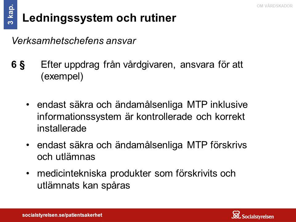 OM VÅRDSKADOR socialstyrelsen.se/patientsakerhet Ledningssystem och rutiner Verksamhetschefens ansvar 6 § Efter uppdrag från vårdgivaren, ansvara för