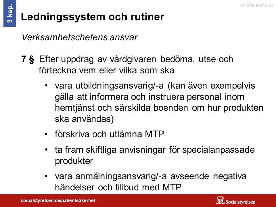 OM VÅRDSKADOR socialstyrelsen.se/patientsakerhet Ledningssystem och rutiner Verksamhetschefens ansvar 7 § Efter uppdrag av vårdgivaren bedöma, utse oc
