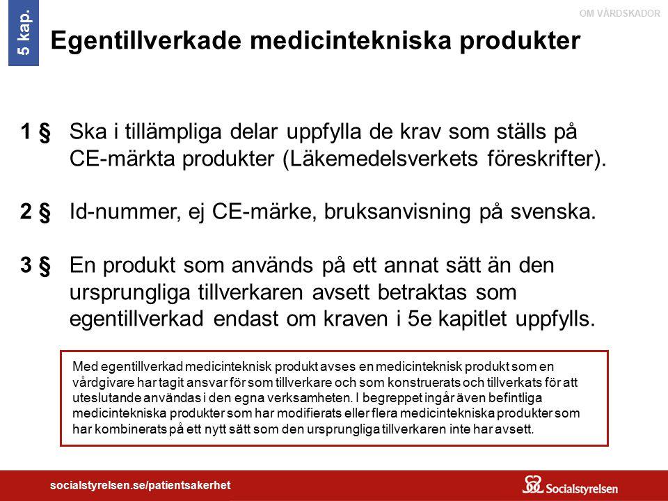 OM VÅRDSKADOR socialstyrelsen.se/patientsakerhet Egentillverkade medicintekniska produkter 1 § Ska i tillämpliga delar uppfylla de krav som ställs på