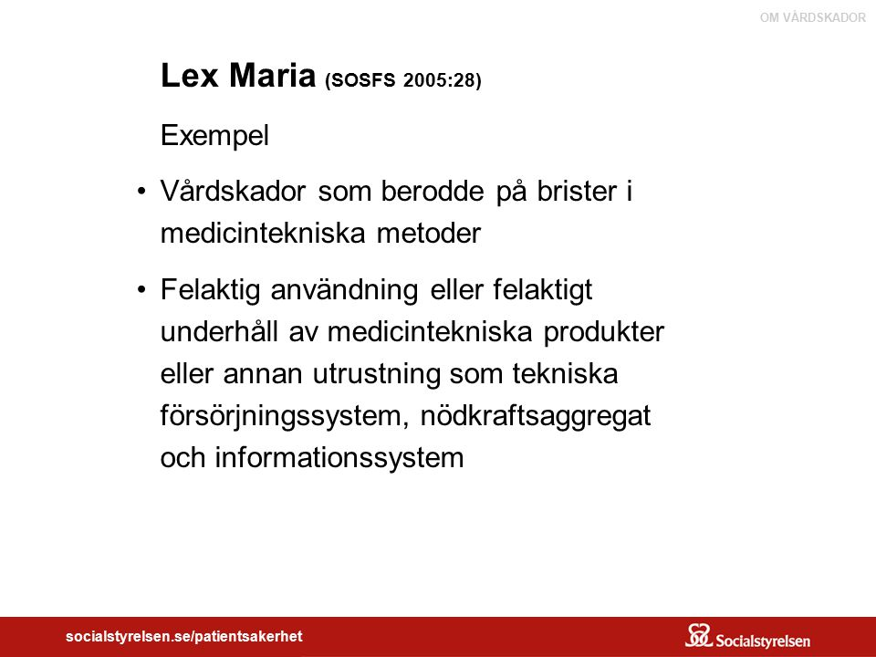 OM VÅRDSKADOR socialstyrelsen.se/patientsakerhet Lex Maria (SOSFS 2005:28) Exempel Vårdskador som berodde på brister i medicintekniska metoder Felakti