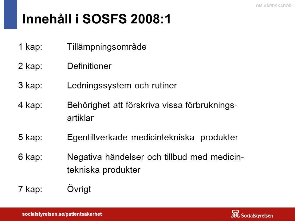OM VÅRDSKADOR socialstyrelsen.se/patientsakerhet Innehåll i SOSFS 2008:1 1 kap:Tillämpningsområde 2 kap:Definitioner 3 kap:Ledningssystem och rutiner