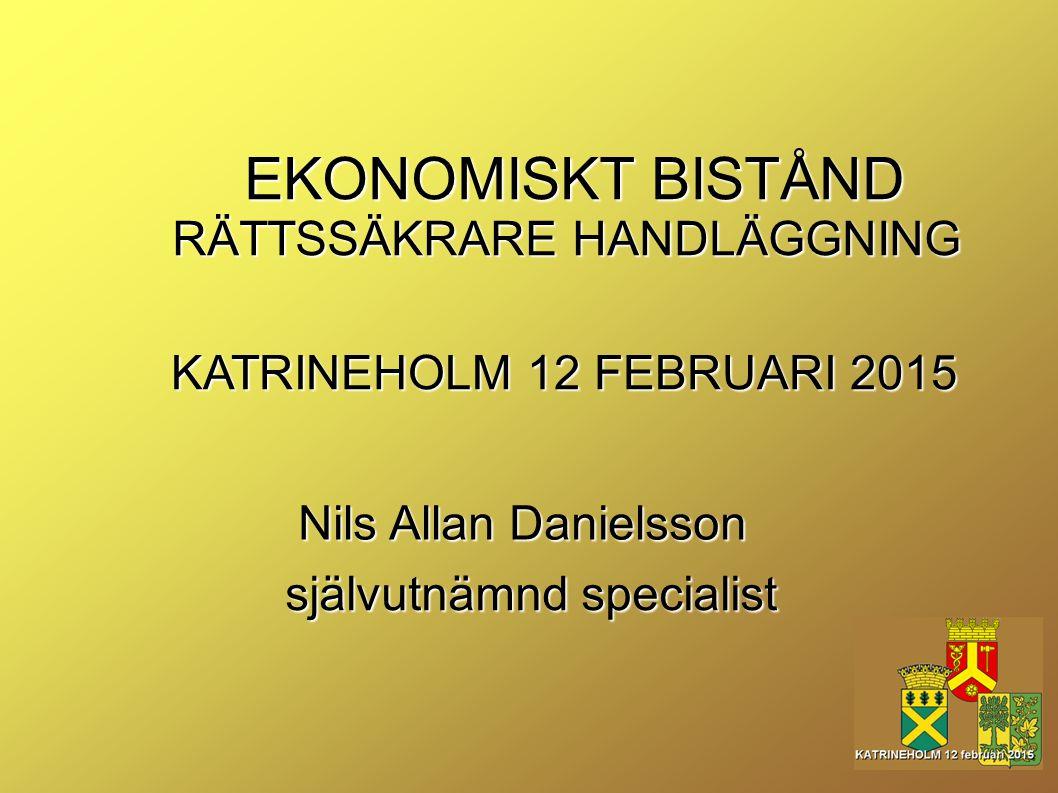 EKONOMISKT BISTÅND EKONOMISKT BISTÅND RÄTTSSÄKRARE HANDLÄGGNING KATRINEHOLM 12 FEBRUARI 2015 Nils Allan Danielsson självutnämnd specialist
