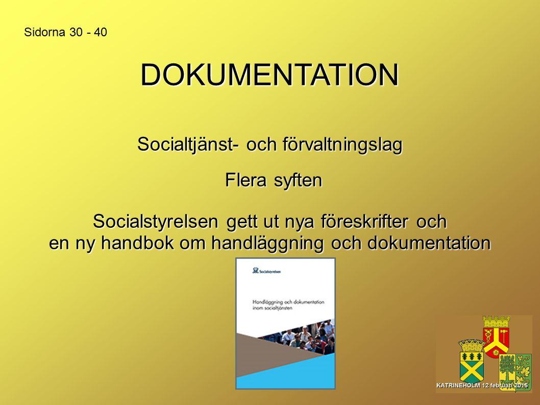DOKUMENTATION Flera syften Socialtjänst- och förvaltningslag Sidorna 30 - 40 Socialstyrelsen gett ut nya föreskrifter och en ny handbok om handläggnin