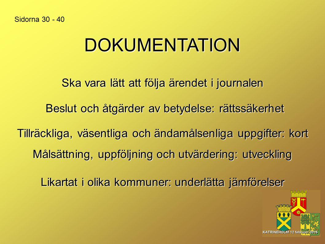 DOKUMENTATION Beslut och åtgärder av betydelse: rättssäkerhet Ska vara lätt att följa ärendet i journalen Sidorna 30 - 40 Tillräckliga, väsentliga och