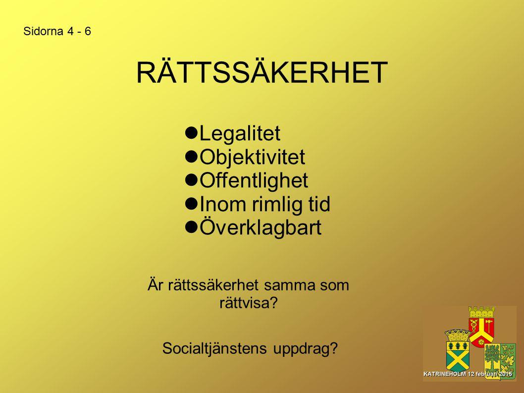 RÄTTSSÄKERHET Legalitet Objektivitet Offentlighet Inom rimlig tid Överklagbart Socialtjänstens uppdrag? Är rättssäkerhet samma som rättvisa? Sidorna 4