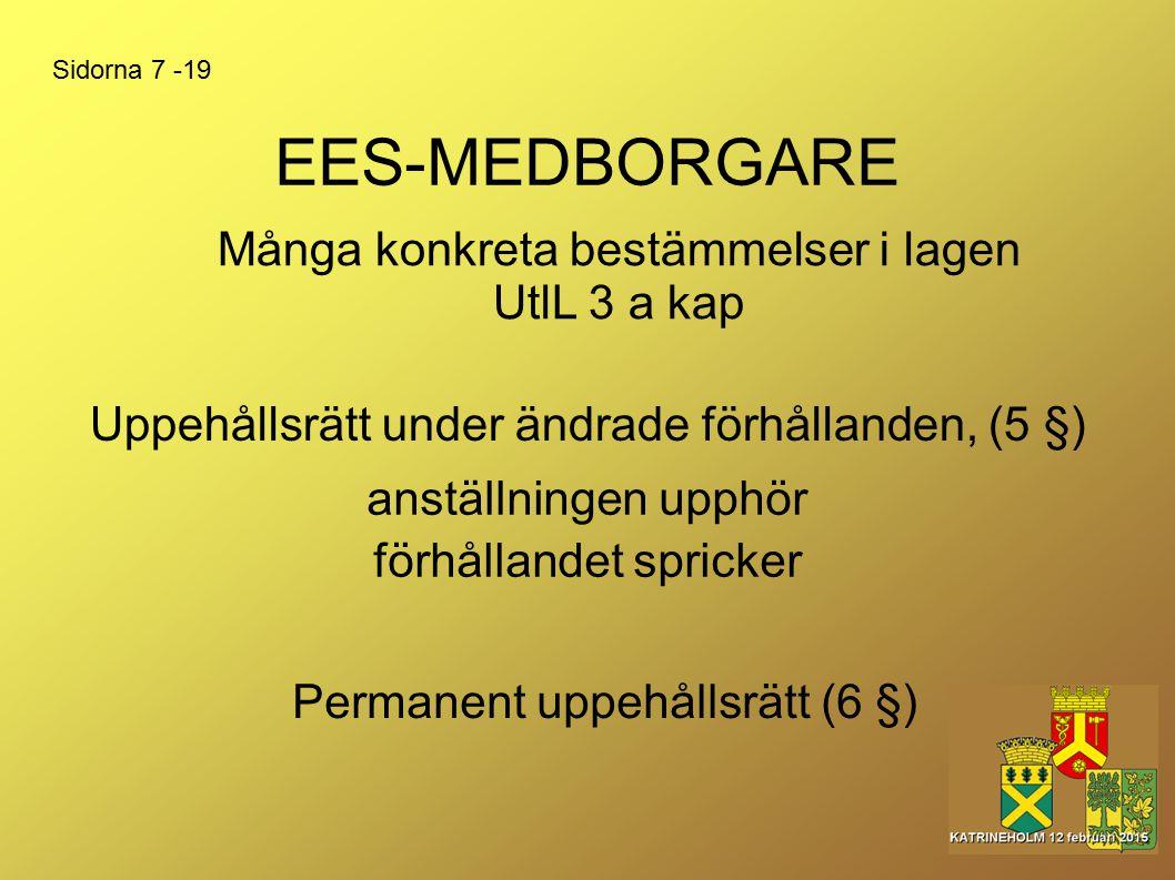 EES-MEDBORGARE anställningen upphör Uppehållsrätt under ändrade förhållanden, (5 §) Många konkreta bestämmelser i lagen UtlL 3 a kap Sidorna 7 -19 för