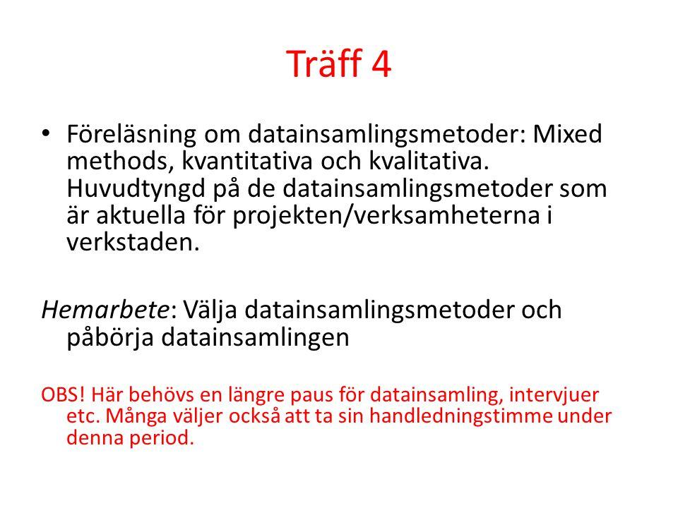 Träff 4 Föreläsning om datainsamlingsmetoder: Mixed methods, kvantitativa och kvalitativa. Huvudtyngd på de datainsamlingsmetoder som är aktuella för